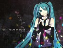 【初音ミク】Till the End of World【オリ