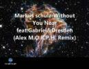 Markus Schulz-Without You Near Feat.Gabriel&Dresden(Alex M.O.R.P.H. Remix)