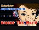 """Red Hot Chili Peppers """"Around The World"""" feat. Hibiki, Ami and Yayoi"""