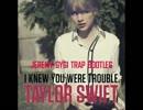 Taylor Swift - I Knew You Were Trouble (Jeremy Gygi Trap Bootleg) thumbnail