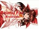[東方名曲]Reimu Fire (Vo.秣本瑳羅) / Riverside