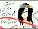 【UTAUカバー】Just Be friends【蓋コエ】