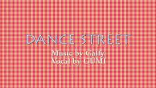 【GUMI】DANCE STREET【オリジナル曲】
