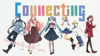【ニコニコラボ】Connecting【Vocaloid】
