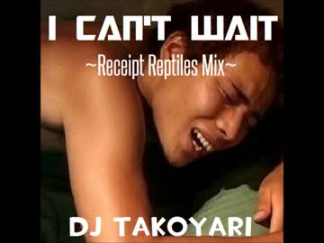 I Can't Wait~Receipt reptiles MIX~