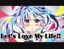 【ニコニコ動画】LOVE MY LIFE!! /きむた feat.初音ミクを解析してみた