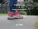 Original music & image photomovie      【Keep on moving】