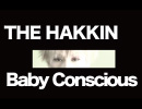 【PV】 Baby Conscious / THE HAKKIN