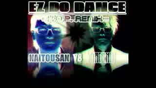 【歌ってみた】EZ DO DANCE -K.O.P. REMIX-【内藤さんVSタラチオ】