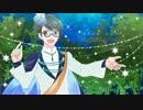 【氷山キヨテル】Magical parade【オリジナル】