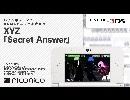 XYZ 「Secret Answer」/ ニンテンドー3DSテーマ ニコニコアレンジ
