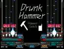 【BMS】 Drunk Hammer