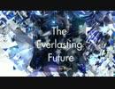 【初音ミク】 The Everlasting Future【オリジナル】