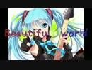【初音ミク】Beautiful world【7/2】