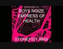 BOYS NOIZE x HEALTH x EMPRESS OF - 『STONEFIST RMX』