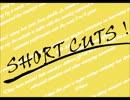 SHORT CUTS!
