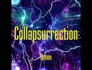 【オリジナル曲】Collapsurrection