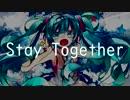 【初音ミク】Stay Together【オリジナル】