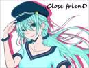 【初音ミク】Close frienD