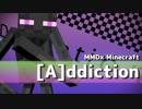 【MMD】[A]ddiction×Minecrafter【Minecraft】