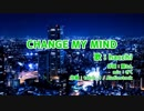 CHANGE MY MIND 10分耐久動画