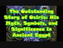 The Outstanding Story of Osiris: His Myth, Symbols, and Significance in Ancient Egypt