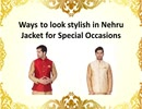 Ways to look stylish in Nehru Jacket for Special Occasions