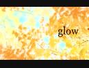 【オリジナルMV】glow【歌ってみた】ver. Reon