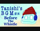 Before The Whistle【Tanishi's BGM#14】