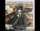 GHOSTFACE - I JUST CALLED TO SAY I'LL KILL YOU...-