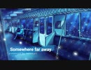 Somewhere far away / takamatt feat. GUMI, IA, 初音ミク