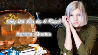 Aurora Aksnes - Why Did You Go A Place?(歌詞和訳)