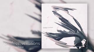 Formless::vexations / Trerey-U+uytrere