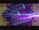 [ボカロカバー] BORN ON DREAM! ~HANABI☆NIGHT~ (VY1) [VPR配布]