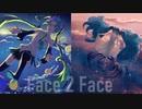 【初音ミク】.Face 2 Face【オリジナルMV】