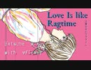 Love Is like Ragtime / 初音ミク (with vflower)