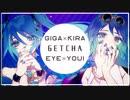 【Giga×KIRA】 GETCHA!.. 【Eye×Youi】