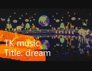 【TK music】~dream~【short ver】