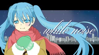 white noise / 初音ミク