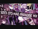 SDVX OTO-MAD PARADISE MIX