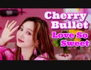 CHERRY_BULLET ♐ Love_So_Sweet Official_MV ✅和訳付