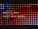 BODY TO BODY GHOSTHACK REMIX