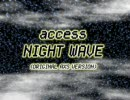 access  [NIGHT WAVE (ORIGINAL AXS VERSION)]  ピッチ上げVer