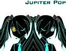 【初音ミク オリジナル】 Jupiter Pop