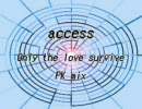 access  [Only the love survive  PK mix]  ピッチ上げVer