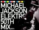 No.1 MICHAEL JACKSON ELEKTRO 50TH MIX_BETA