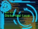【巡音ルカ】Distorted Love【オリジナル曲】