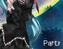 【初音ミク】~Party~【オリジナル曲】 thumbnail