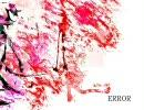【Lily】 -ERROR 【オリジナル曲】