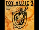 TOY MUSIC 2 アキハバラ・エレクトリック・サーカス